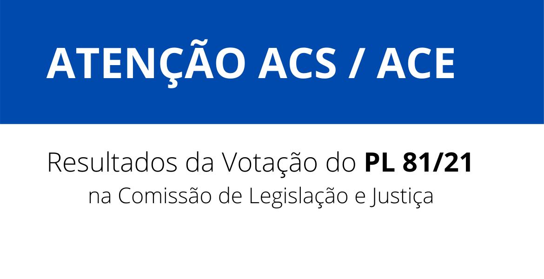 Atenção ACS/ACE! Confiram os resultados da Votação do PL 81/21 na Comissão de Legislação e Justiça