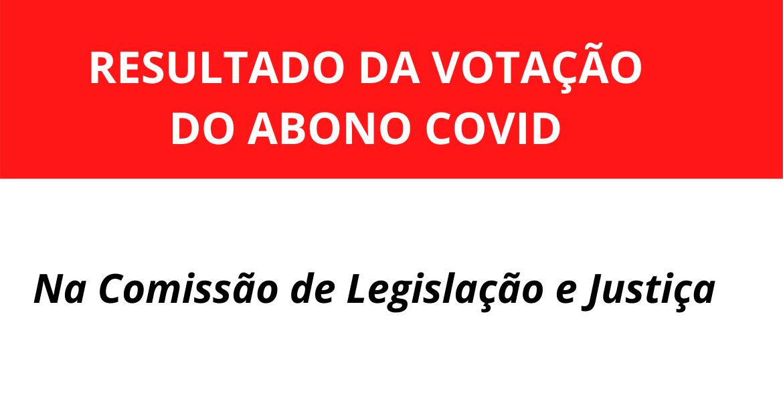Resultado da votação do Abono COVID na Comissão de Legislação e Justiça