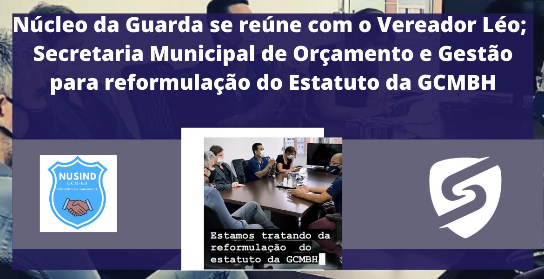 Núcleo da Guarda se reúne com vereador Léo; Secretaria Municipal de Orçamento e Gestão para reformulação do Estatuto da GCMBH